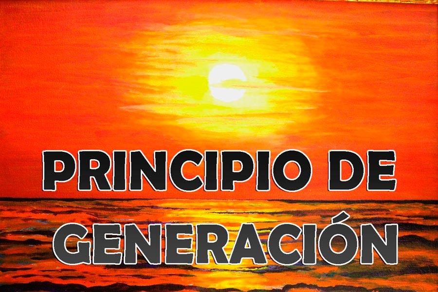 El principio de Generación, como aplicarlo a la creatividad y la vida diaria. De qué se trata el principio de generación